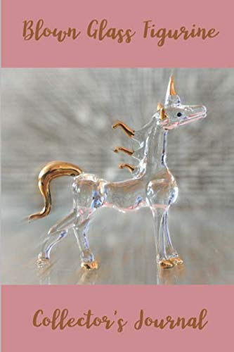Blown Glass Figurine Collector's Journal: 6