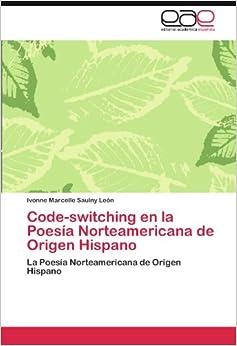 Code-switching en la Poesía Norteamericana de Origen Hispano: La Poesía Norteamericana de Origen Hispano