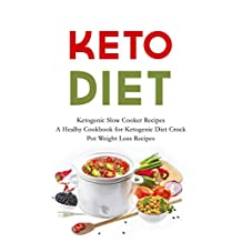 KETO Diet: Ketogenic Slow Cooker Recipes - A Healthy Cookbook for Ketogenic Diet Crock Pot Weight Loss Recipes