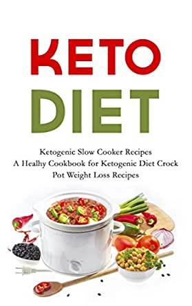 KETO Diet: Ketogenic Slow Cooker Recipes - A Healthy