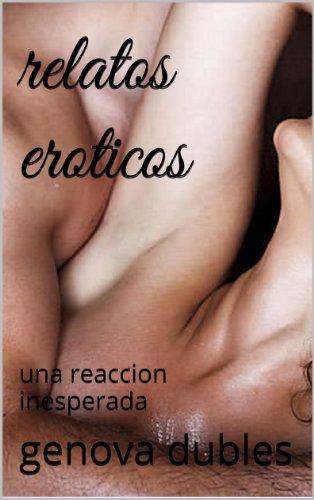 Relatos Eroticos Una Reaccion Inesperada Lo Que Esconde Mi Alma No 2 Spanish Edition Kindle Edition By Genova Dubles