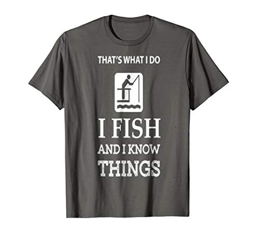 i fish and i know things t shirt for $<!--$18.99-->