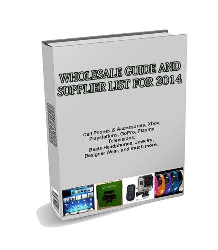 WHOLESALE GUIDE AND SUPPLIER LIST FOR 2014: Cell Phones & Accessories, Xbox, Playstations, Plasma Televisions, Beats / Monster, GoPro Cameras, Headphones, Jewelry, Designer Wear, and much (Wholesale Beats)