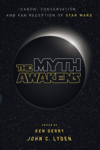 The Myth Awakens: Canon, Conservatism, and Fan Reception of Star Wars