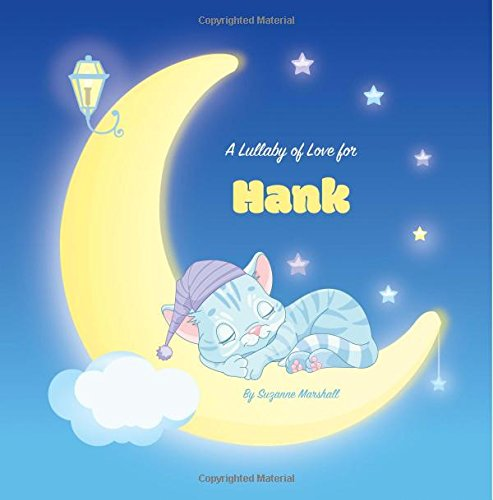 Download A Lullaby of Love for Hank: Personalized Book, Bedtime Story & Sleep Book (Bedtime Stories, Sleep Stories, Gratitude Stories, Personalized Books, Personalized Baby Gifts) PDF