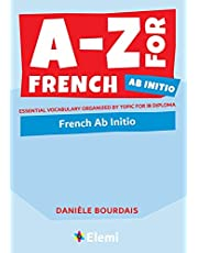 A-Z for French Ab Initio: Essential vocabulary organized by topic for IB Diploma