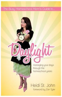 Busy Homeschool Mom's Guide to Daylight Managing Your Days Through the Homeschool Years