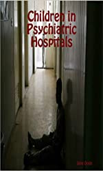 Children in Psychiatric Hospitals (True Stories of Life in a Psychiatric Hospital Book 10)