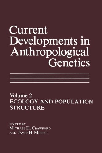 Current Developments in Anthropological Genetics: Ecology and Population Structure (Volume 2)