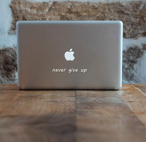 Never Give Up - MacBook Decal  Inspirational & Motivational MacBook Sticker Decals for Chromebook, MacBook Pro & Air, Laptops, Mac & PC - Positive Quotes & Sayings  Vinyl, Gloss (White Gloss)