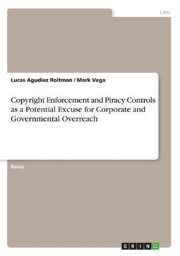Copyright Enforcement and Piracy Controls as a Potential Excuse for Corporate and Governmental Overreach ebook