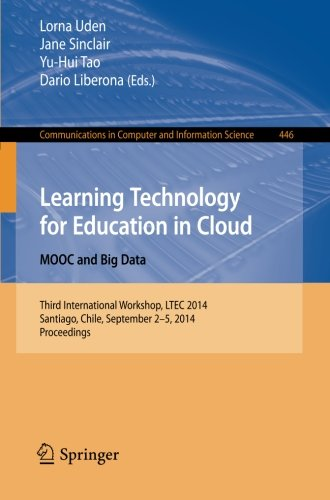 Learning Technology for Education in Cloud - MOOC and Big Data: Third International Workshop, LTEC 2014, Santiago, Chile, September 2-5, 2014. ... in Computer and Information Science)