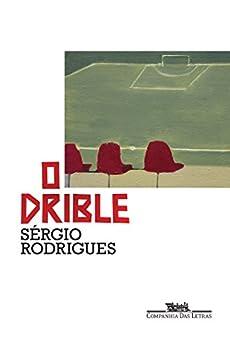 O drible: Romance por [Rodrigues, Sérgio]