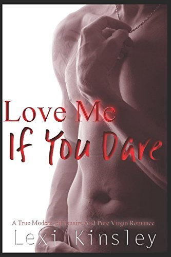 Love Me If You Dare: A True Modern Billionaire And Pure Virgin Romance