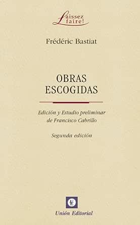 Obras escogidas de Frédéric Bastiat (Laissez faire) eBook: Bastiat, Frédéric, Unión Editorial, Francisco Cabrillo: Amazon.es: Tienda Kindle