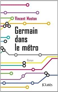 Germain dans le métro : roman, Maston, Vincent