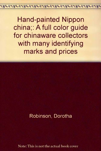 Hand-painted Nippon china;: A full color guide for chinaware collectors with many (Japanese Porcelain Marks)