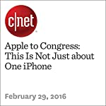 Apple to Congress: This Is Not Just about One iPhone | Roger Cheng