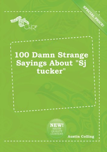 100 Damn Strange Sayings about Sj Tucker
