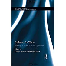 For Better, For Worse: Marriage in Victorian Novels by Women