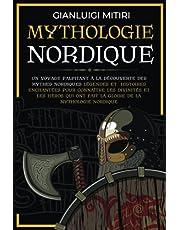 Mythologie Nordique: Un voyage palpitant à la découverte des Mythes Nordiques Légendes et histoires enchantées pour connaître les Divinités et les Héros qui ont fait la gloire de la Mythologie Nordiq