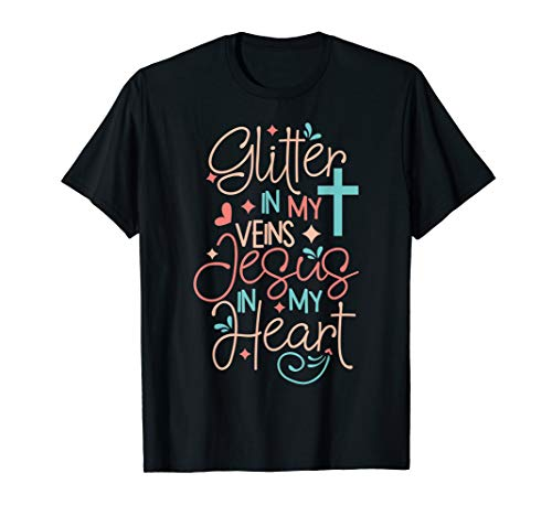 Christian Gift T-Shirt Glitter in my veins Jesus in my heart