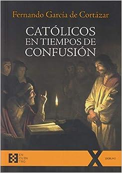 Católicos En Tiempos De Confusión por Fernando Garcia De Cortazar epub