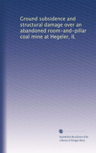 Ground Subsidence And Structural Damage Over An Abandoned Roomandpillar Coal Mine At Hegeler IL pdf epub download ebook