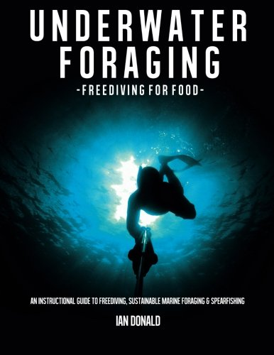 Underwater foraging - Freediving for food: An instructional guide to freediving, sustainable marine foraging and spearfishing