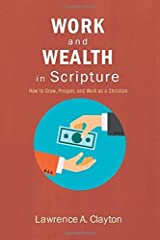 Work and Wealth in Scripture: How to Grow, Prosper, and Work as a Christian Paperback February 6, 2015 Paperback
