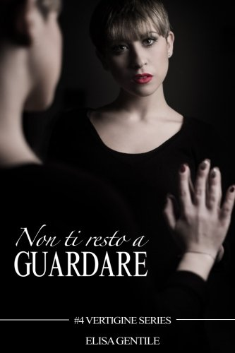 Non ti resto a guardare (Vertigine Series) (Volume 4) (Italian Edition)