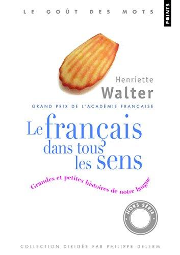 Francais Dans Tous Les Sens. Grandes Et Petites Histoires de Notre Langue(le) (French Edition)