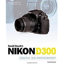 David Busch's Nikon D300 Guide to Digital SLR Photography by David Busch (2008-05-15)