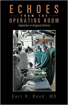 Book Echoes from the Operating Room: Vignettes in Surgical History by Carl R. Boyd (2013-01-24)