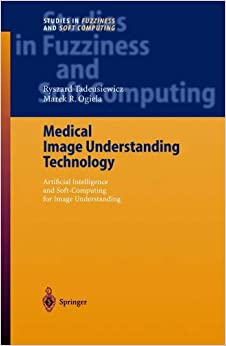 Book Medical Image Understanding Technology: Artificial Intelligence and Soft-Computing for Image Understanding (Studies in Fuzziness and Soft Computing)