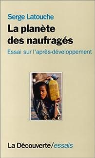 La Planète des naufragés : Essai sur l'après-développement par Serge Latouche