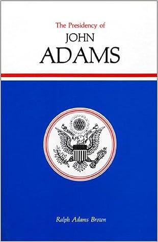The Presidency of John Adams (American Presidency Series)