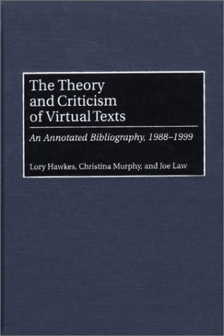 The Theory and Criticism of Virtual Texts: An Annotated Bibliography, 1988-1999