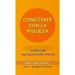 Conéctate con la Riqueza: Un libro de Reprogramación Mental