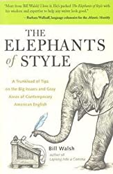 Bill Walsh: The Elephants of Style : A Trunkload of Tips on the Big Issues and Gray Areas of Contemporary American English (Paperback); 2004 Edition