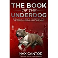 The Book of the Underdog: The Manual To Rise To The Top, Win Over The Competition and Crush Your Boss