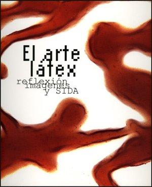 Descargar Libro El Arte Látex: Reflexión, Imágenes Y Sida Joan Antoni Lluch Hervás