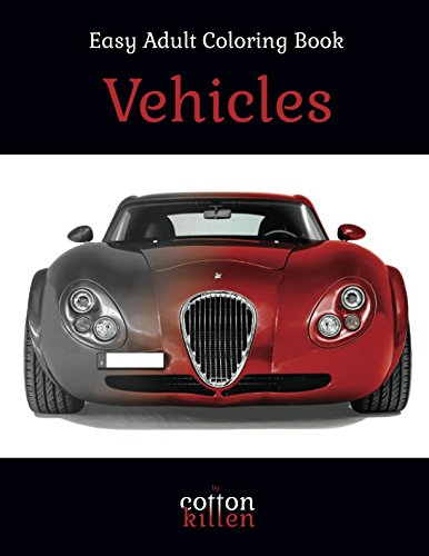 Vehicles - Easy Adult Coloring Book: 49 of the most beautiful grayscale vehicles for a relaxed and joyful coloring time