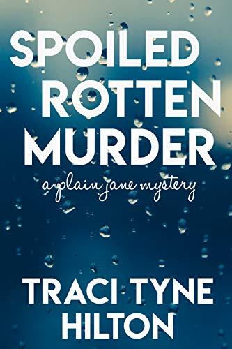 Spoiled Rotten >> Spoiled Rotten Murder A Plain Jane Mystery The Plain Jane