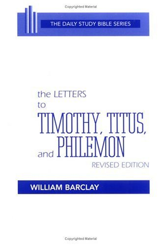 The Letters to Timothy, Titus and Philemon (The Daily Study Bible Series)