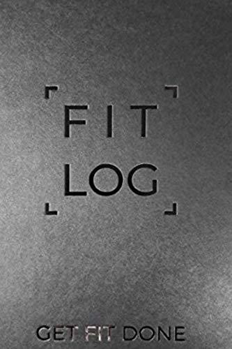 Fit Log Get Fit Done: Notebook Journal For Men