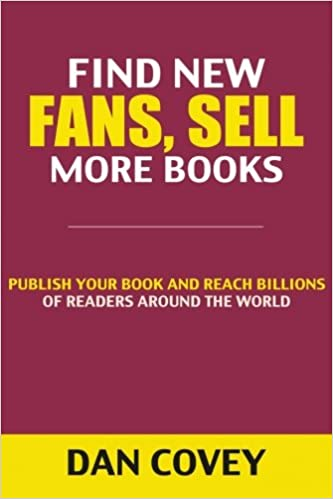 Find New Fans, Sell More Books: Publish Your Book and Reach Billions of Readers Around the World (Self-Publishing, Publishing, Kindle Publishing, ... Published, Publish on Amazon, Kindle Books)