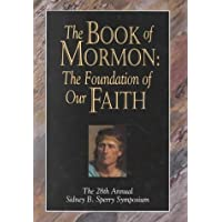 The Book of Mormon: The Foundation of Our Faith : The S8th Annual Sidney B. Sperry Symposium