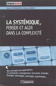 La systémique, penser et agir dans la complexité par Gérard Donnadieu