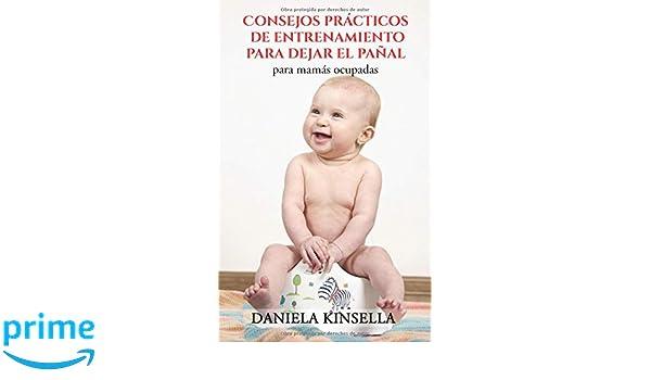 Consejos prácticos de entrenamiento para dejar el pañal para mamás ocupadas (Spanish Edition): Daniela Kinsella, Paola Pantaleon: 9781547544073: Amazon.com: ...
